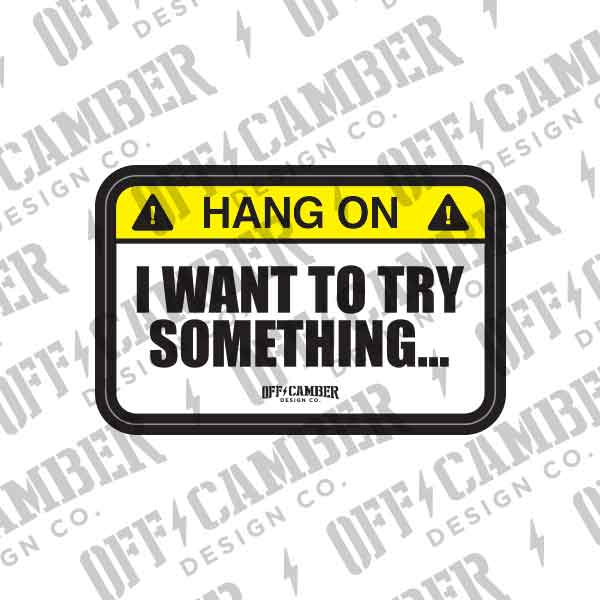 Warning-Hang-On-i-want-to-Try-Something-badge-windshield-jeep-decal